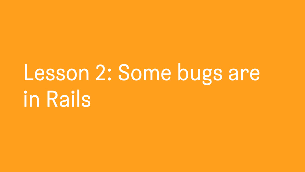 Lesson 2: Some bugs are in Rails