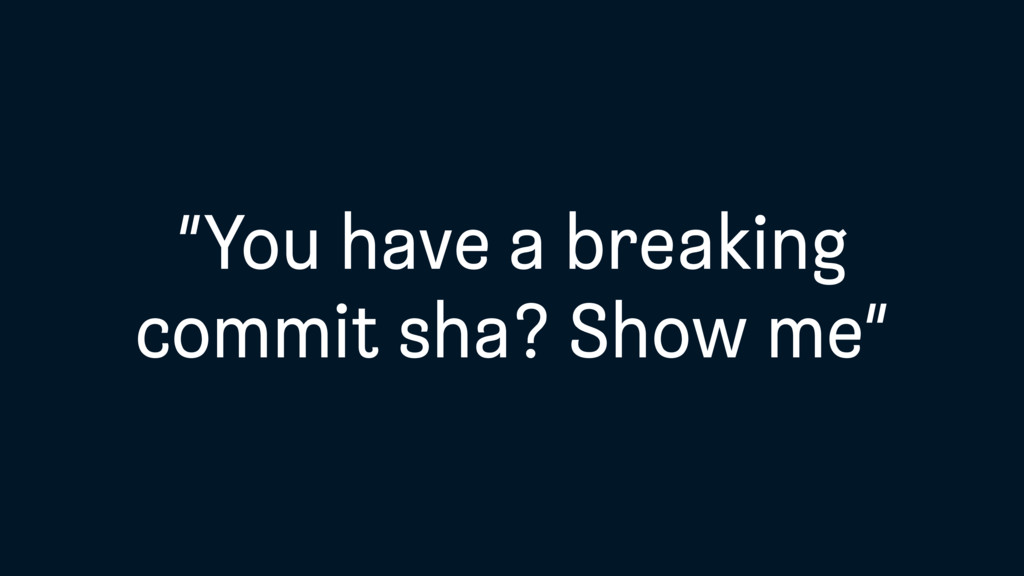 """""""You have a breaking commit sha? Show me"""""""