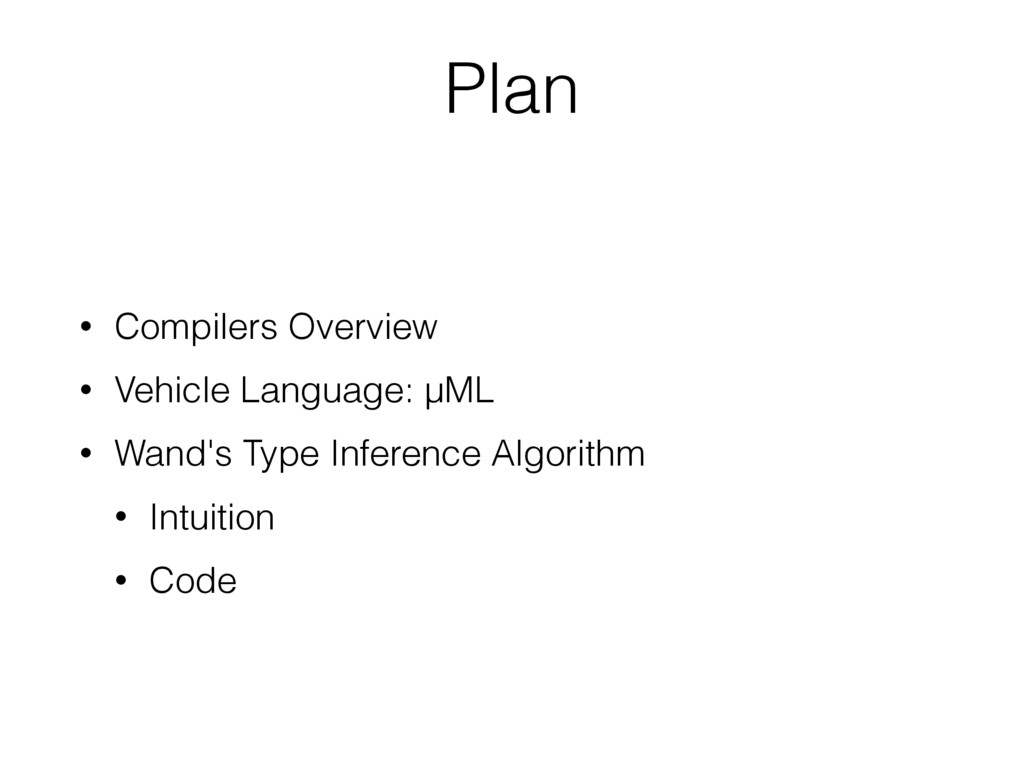 Plan • Compilers Overview • Vehicle Language: µ...