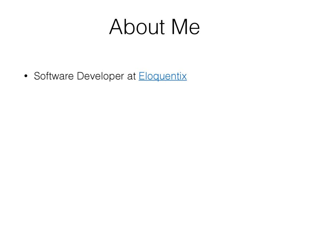 • Software Developer at Eloquentix About Me