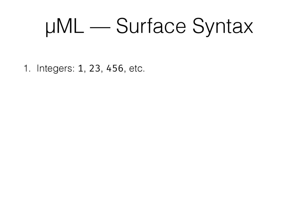 1. Integers: 1, 23, 456, etc. µML — Surface Syn...