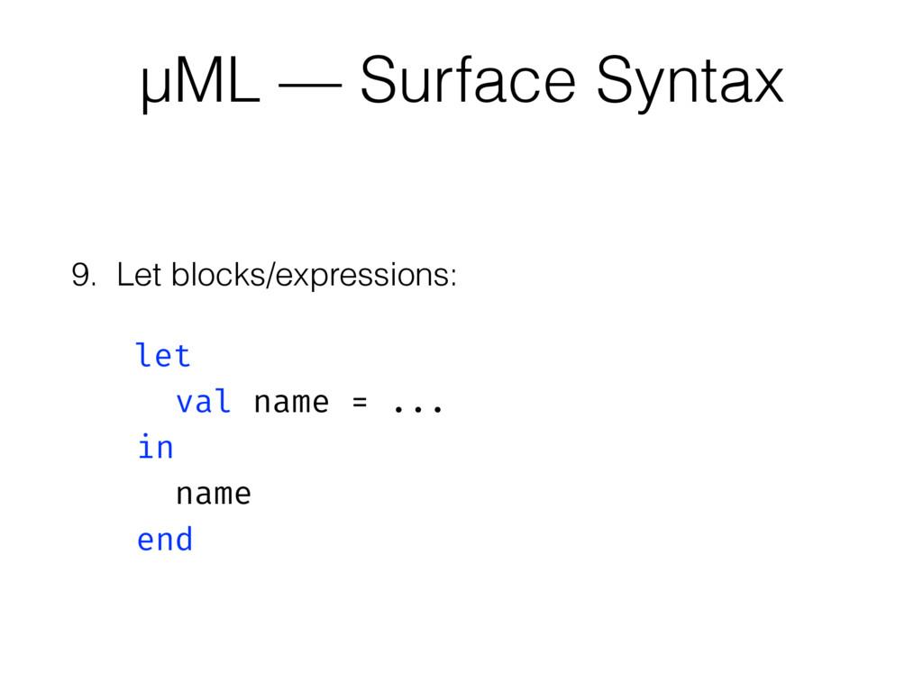 9. Let blocks/expressions:  let val name = ....