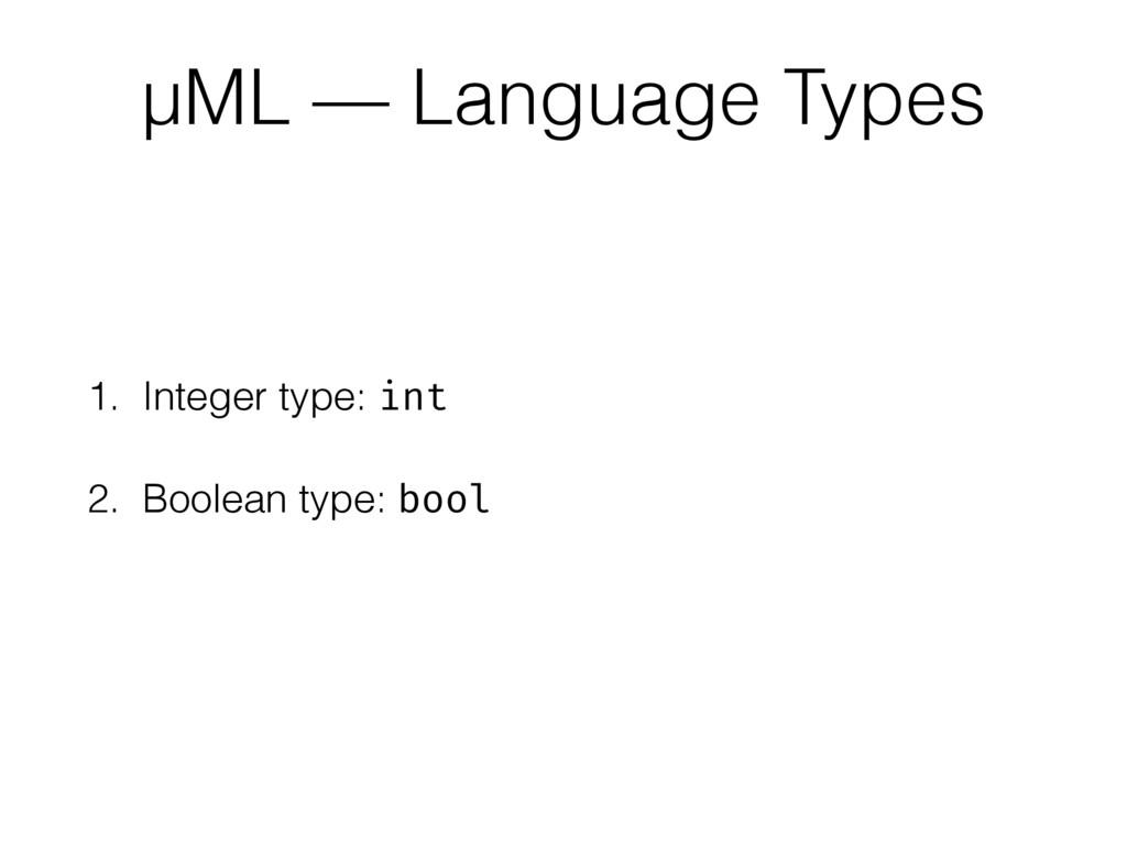 1. Integer type: int 2. Boolean type: bool µML ...