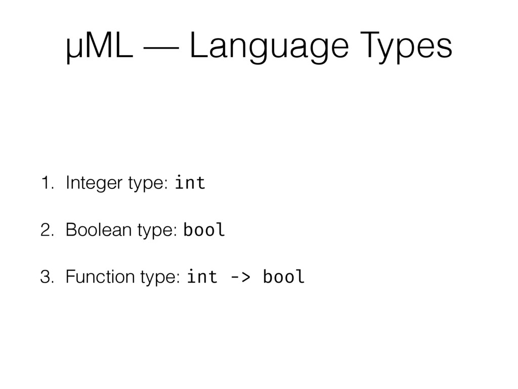 1. Integer type: int 2. Boolean type: bool 3. F...