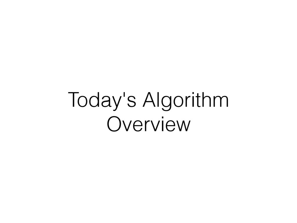 Today's Algorithm Overview