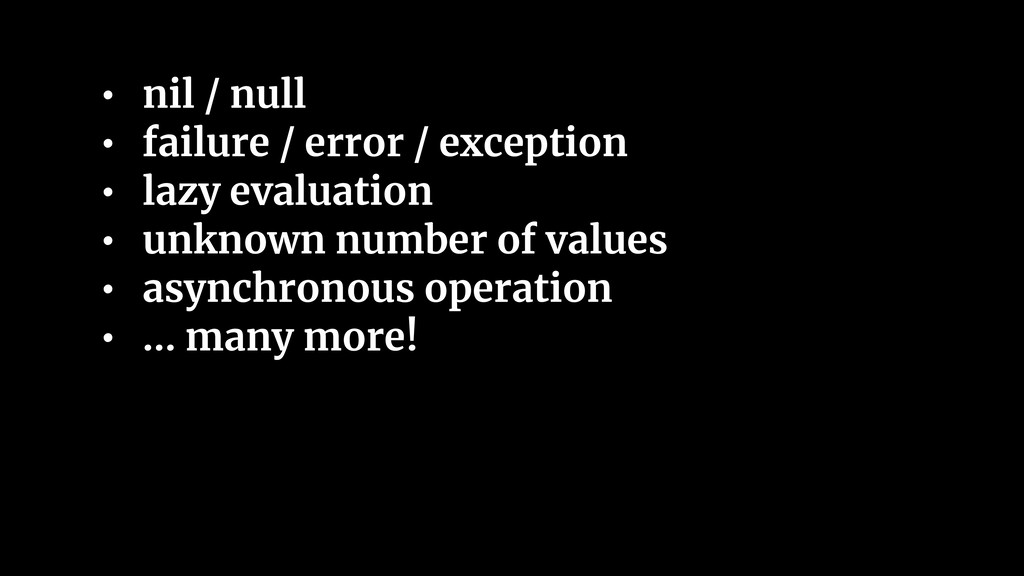 • nil / null • failure / error / exception • la...