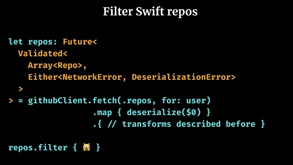 Filter Swift repos let repos: Future< Validated...
