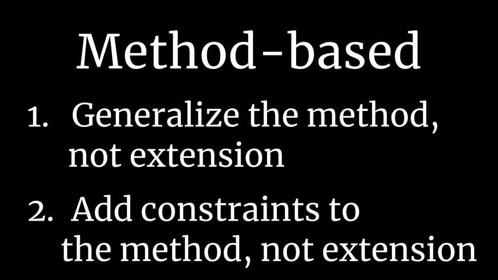 Method-based 1. Generalize the method,