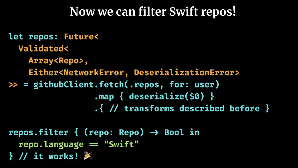 Now we can filter Swift repos! let repos: Future...