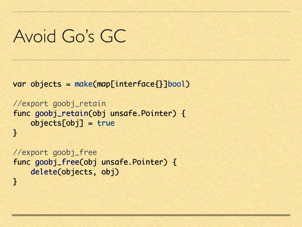 Avoid Go's GC var objects = make(map[interface{...