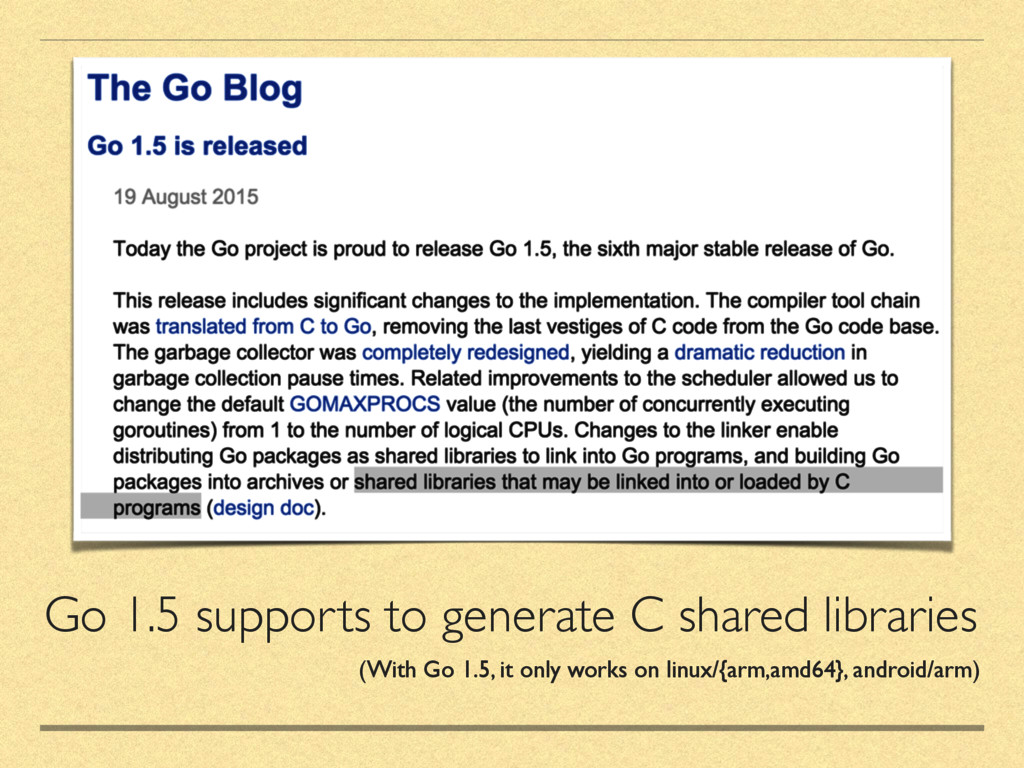 Go 1.5 supports to generate C shared libraries ...