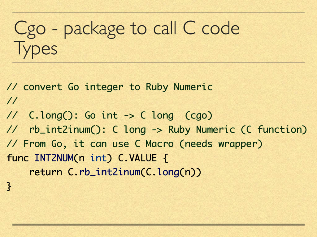 Cgo - package to call C code Types // convert G...