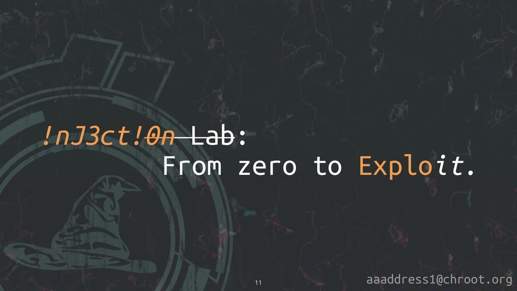 aaaddress1@chroot.org !nJ3ct!0n Lab: From zero ...