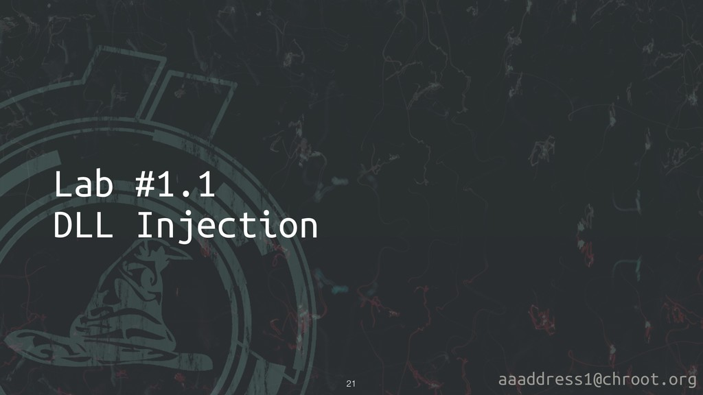 aaaddress1@chroot.org Lab #1.1 DLL Injection !21