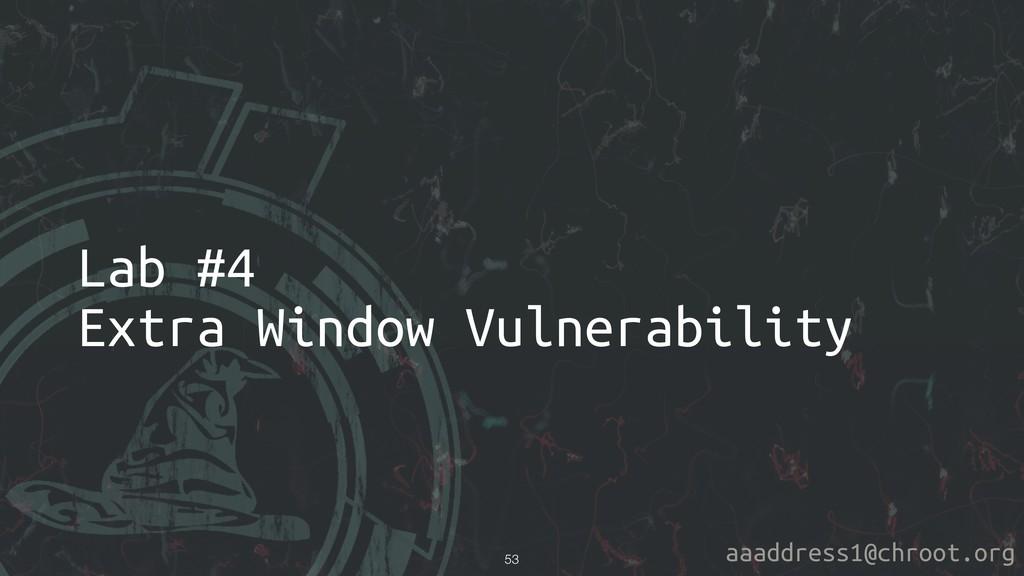 aaaddress1@chroot.org Lab #4 Extra Window Vulne...