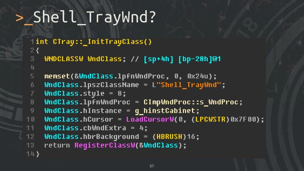 >_Shell_TrayWnd? !57