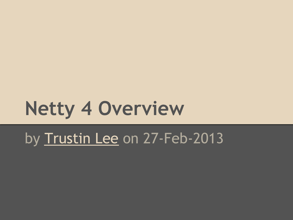 Netty 4 Overview by Trustin Lee on 27-Feb-2013