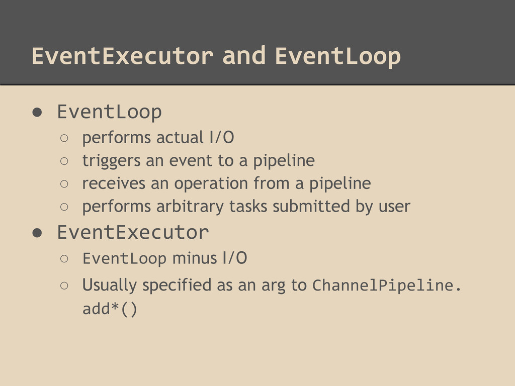 EventExecutor and EventLoop ● EventLoop ○ perfo...