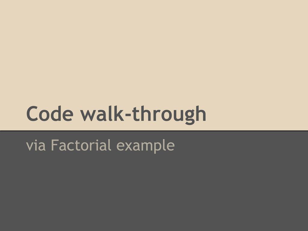Code walk-through via Factorial example