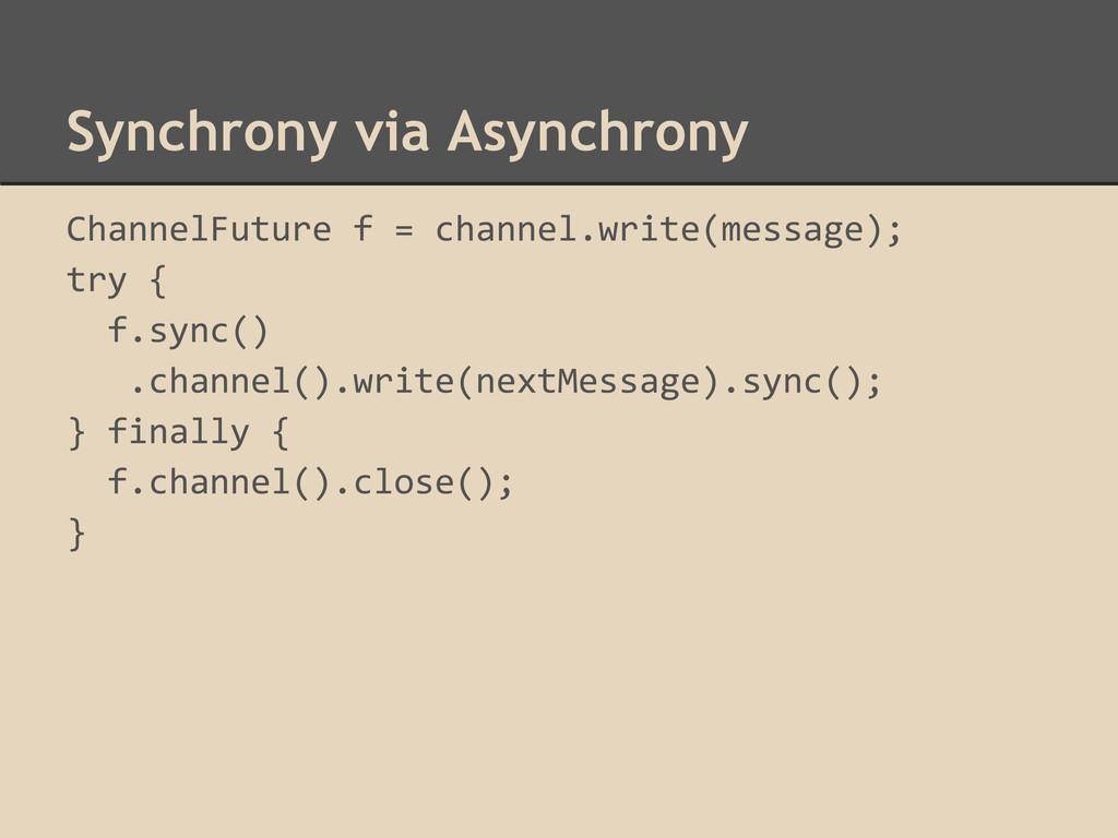 Synchrony via Asynchrony ChannelFuture f = chan...