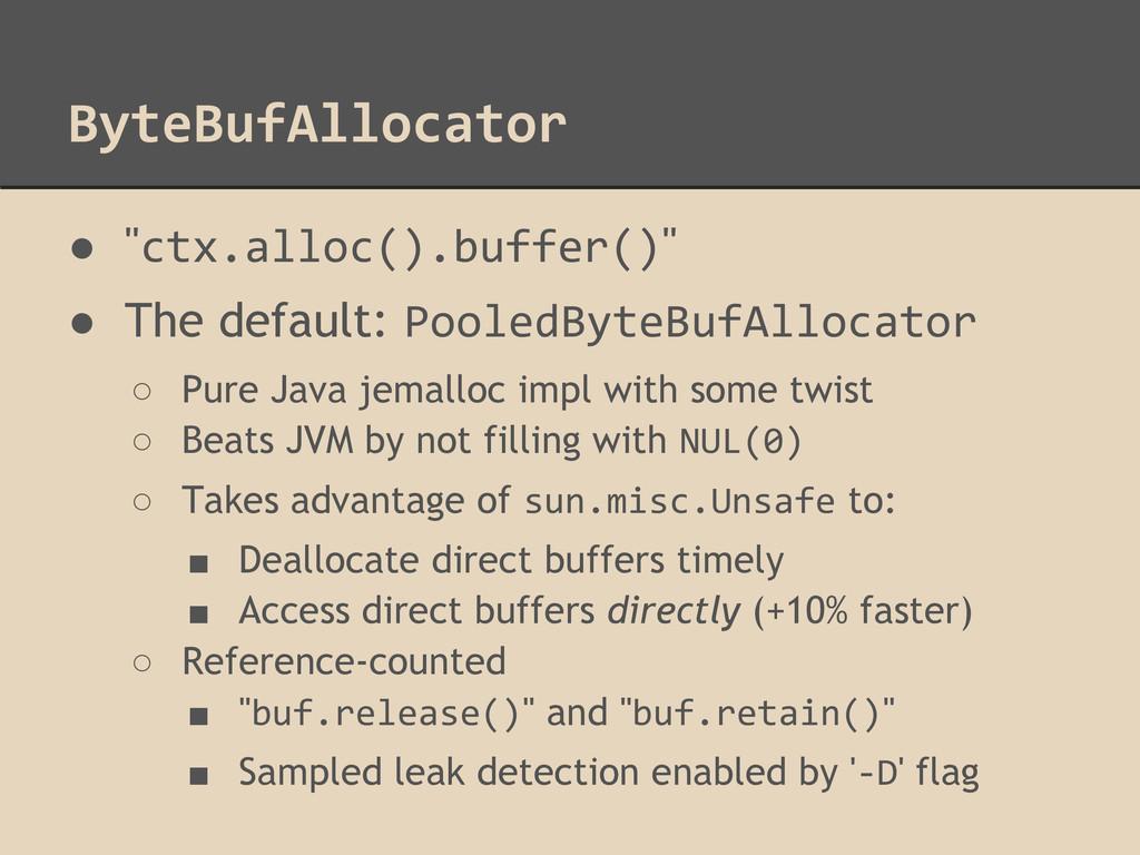 "ByteBufAllocator ● ""ctx.alloc().buffer()"" ● The..."