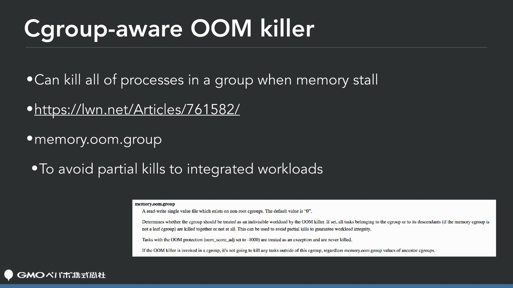 Cgroup-aware OOM killer •Can kill all of proces...