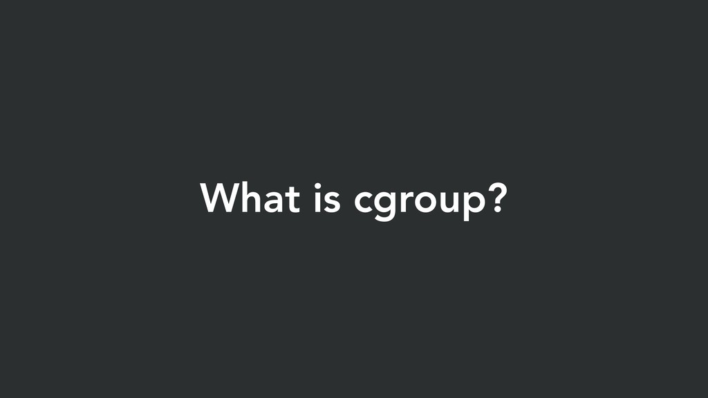What is cgroup?