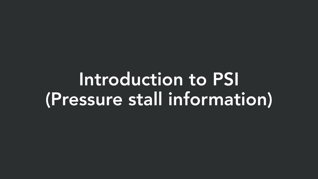 Introduction to PSI (Pressure stall information)