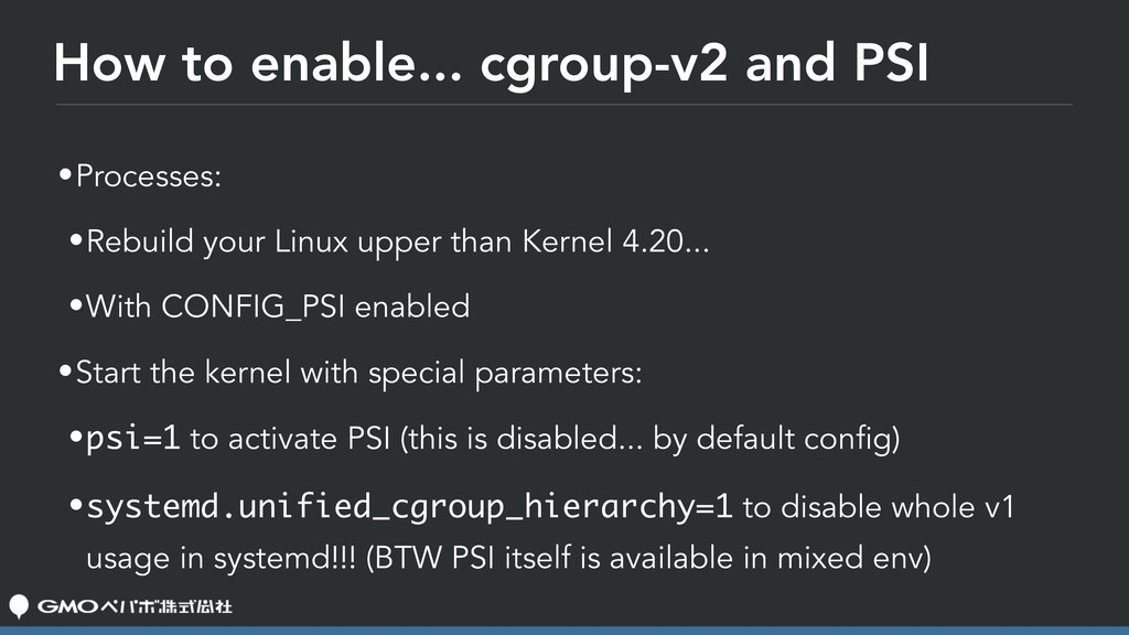 How to enable... cgroup-v2 and PSI •Processes: ...