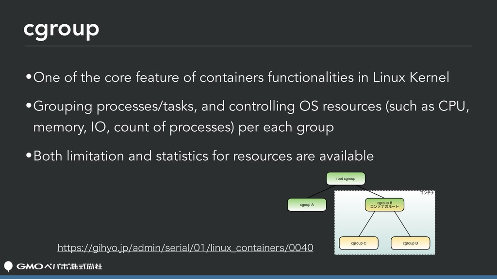 cgroup •One of the core feature of containers f...
