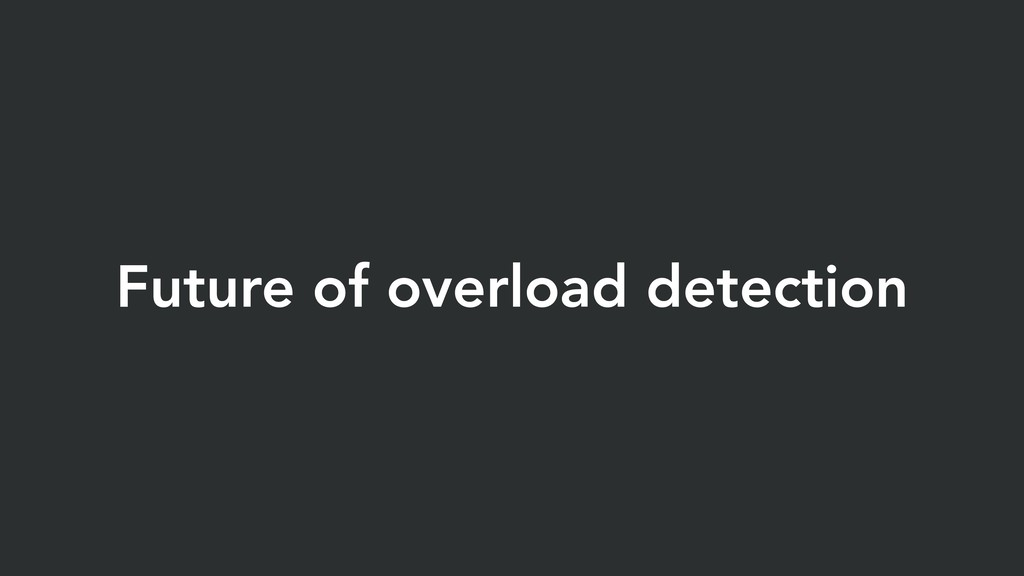 Future of overload detection