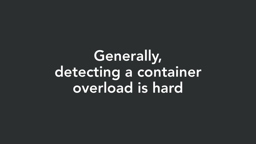 Generally, detecting a container overload is ha...