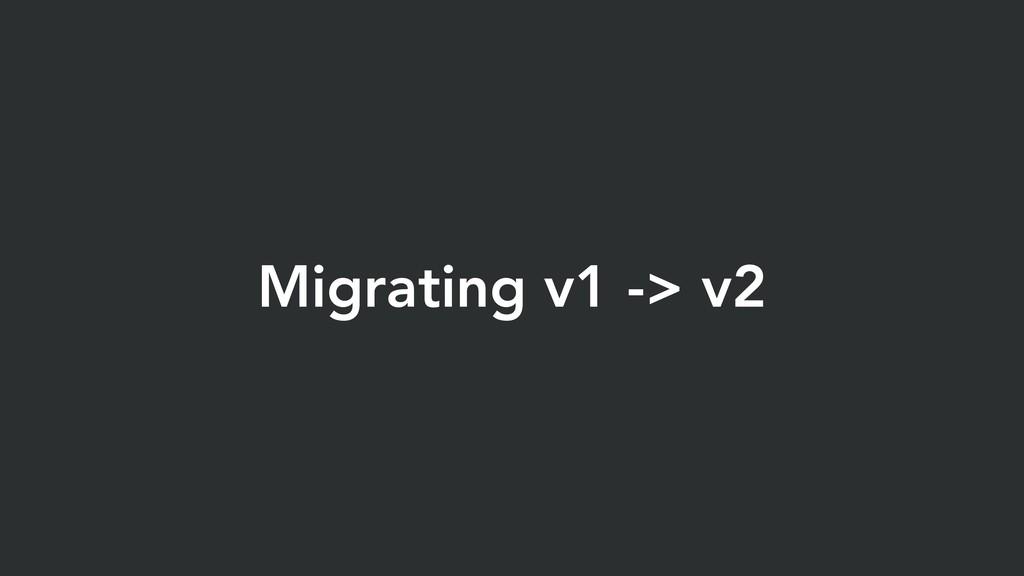 Migrating v1 -> v2