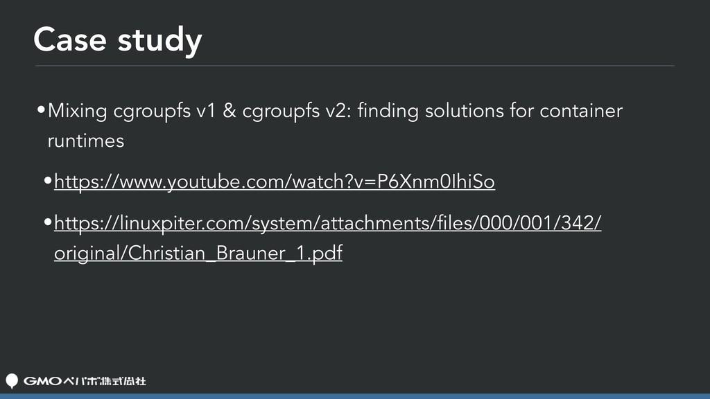 Case study •Mixing cgroupfs v1 & cgroupfs v2: f...