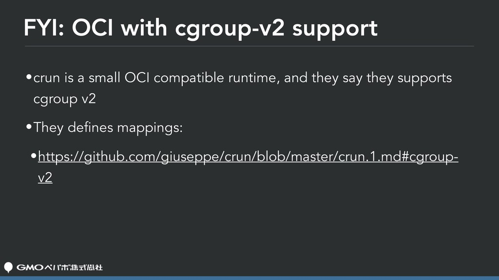 FYI: OCI with cgroup-v2 support •crun is a smal...
