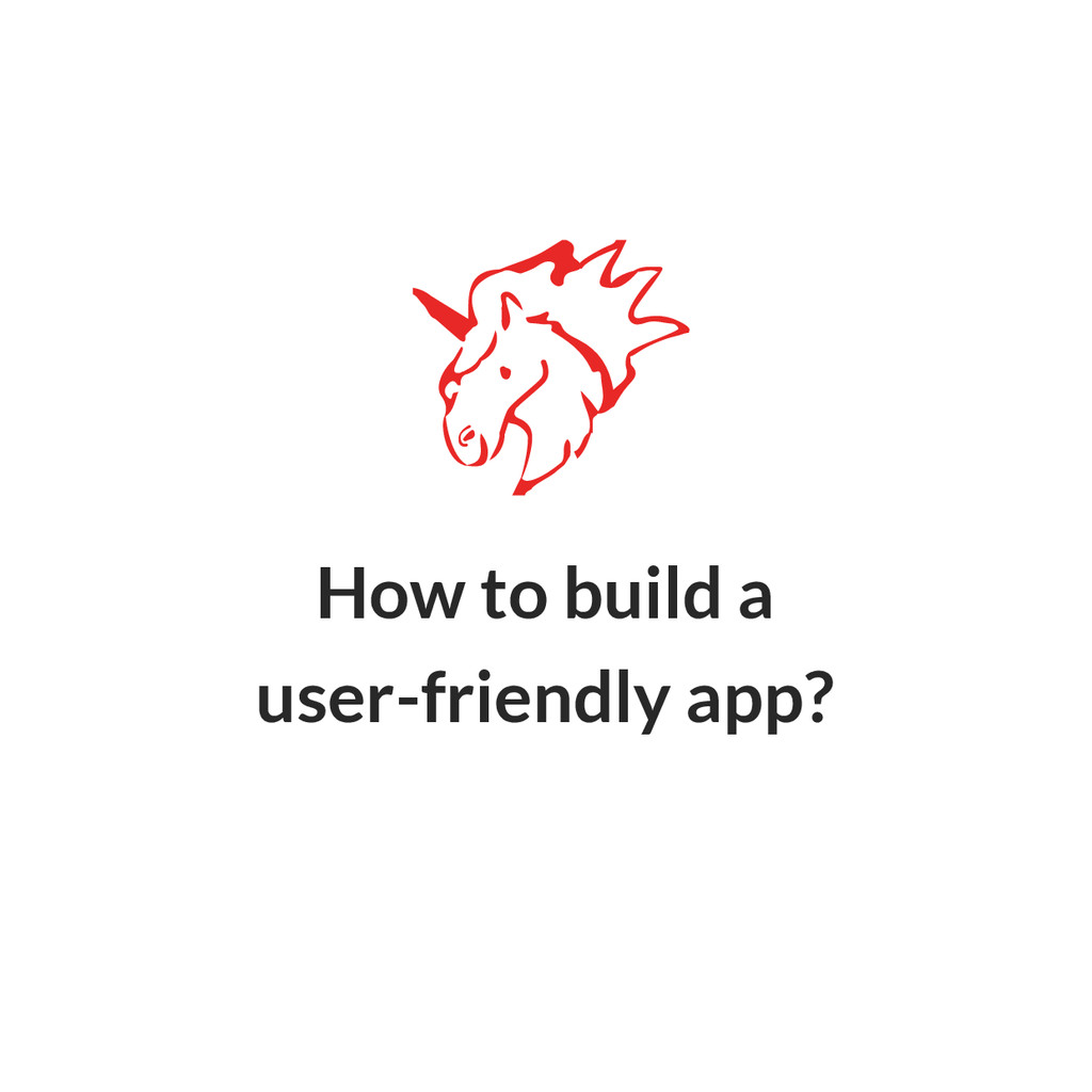 How to build a user-friendly app?