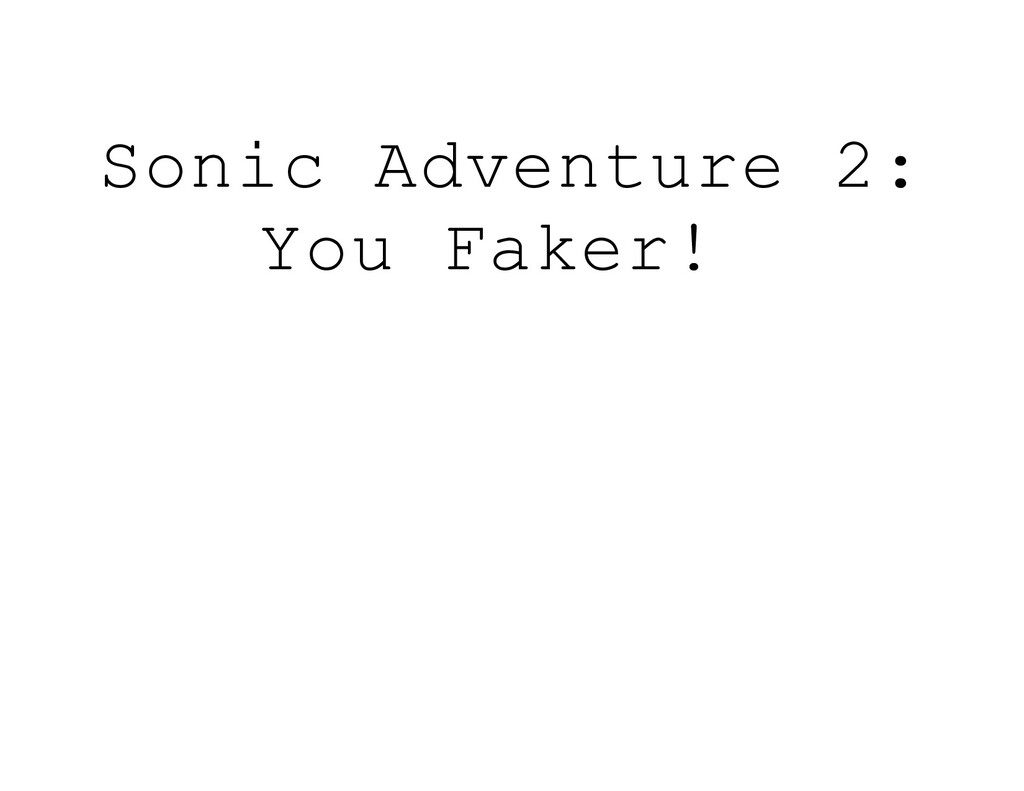 Sonic Adventure 2: You Faker!