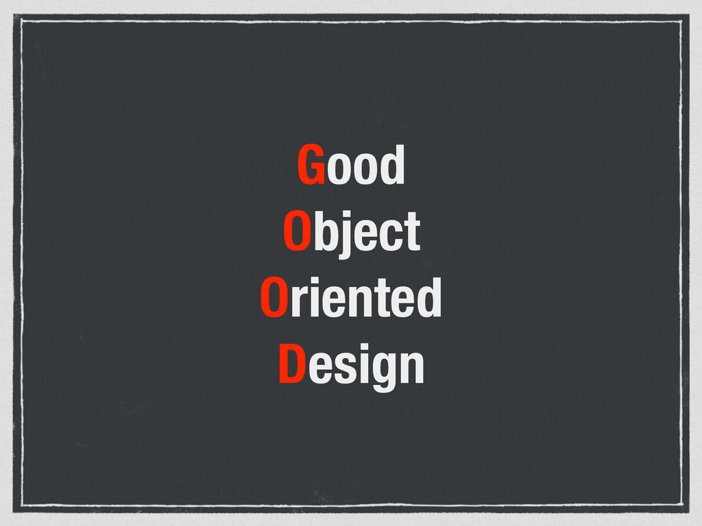 Good Object Oriented Design