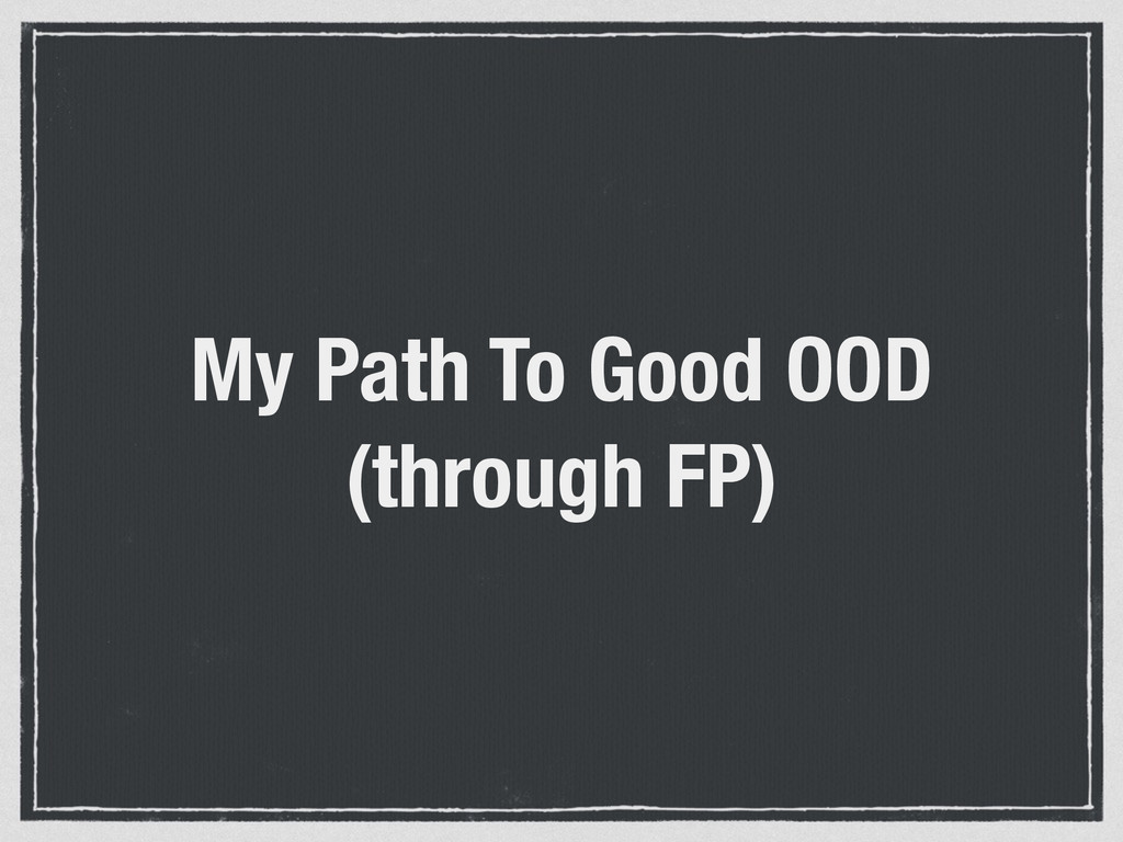 My Path To Good OOD (through FP)