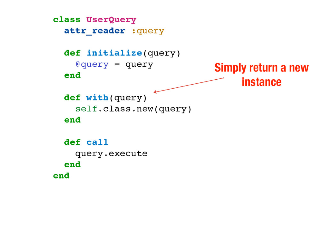 Simply return a new instance class UserQuery at...