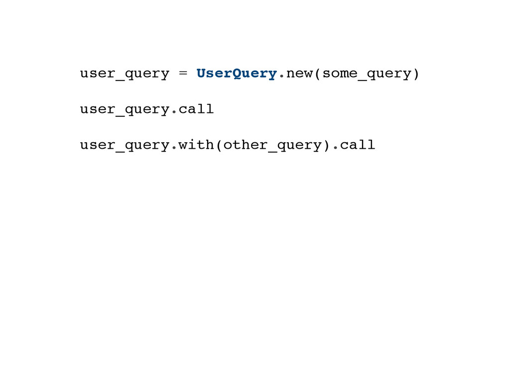 user_query = UserQuery.new(some_query) user_que...