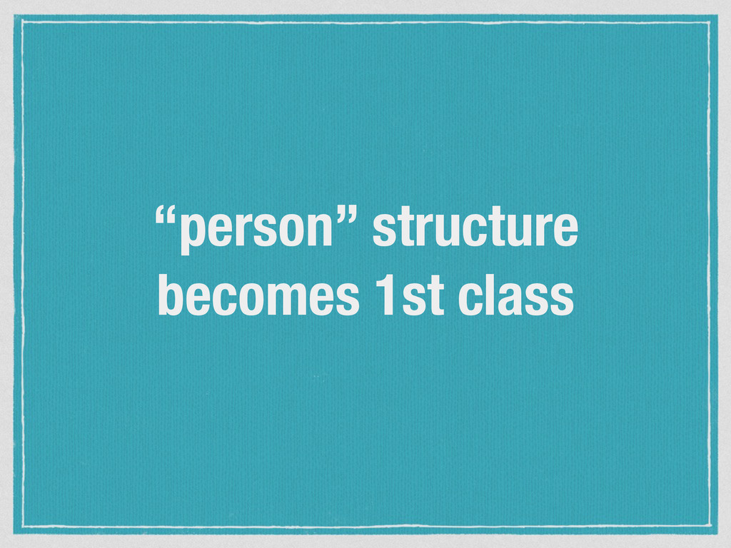 """person"" structure becomes 1st class"