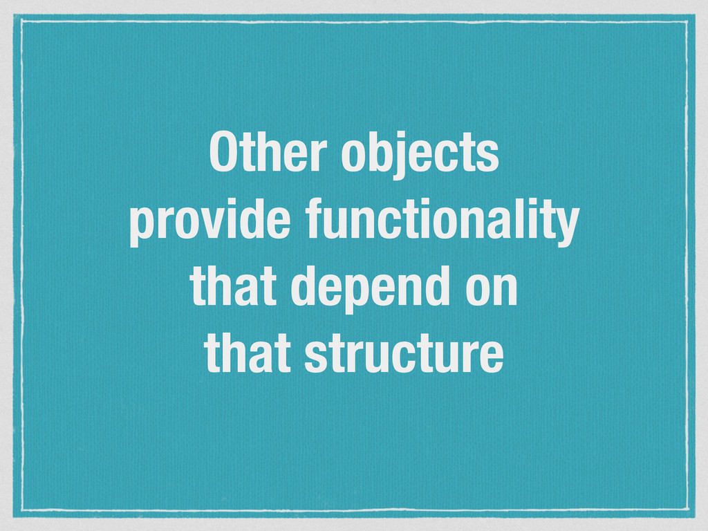 Other objects provide functionality that depend...