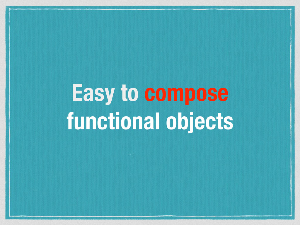 Easy to compose functional objects
