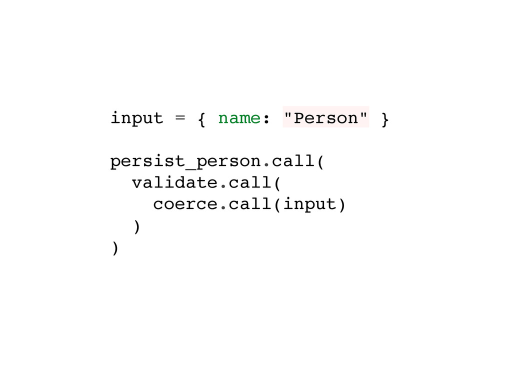 "input = { name: ""Person"" } persist_person.call(..."