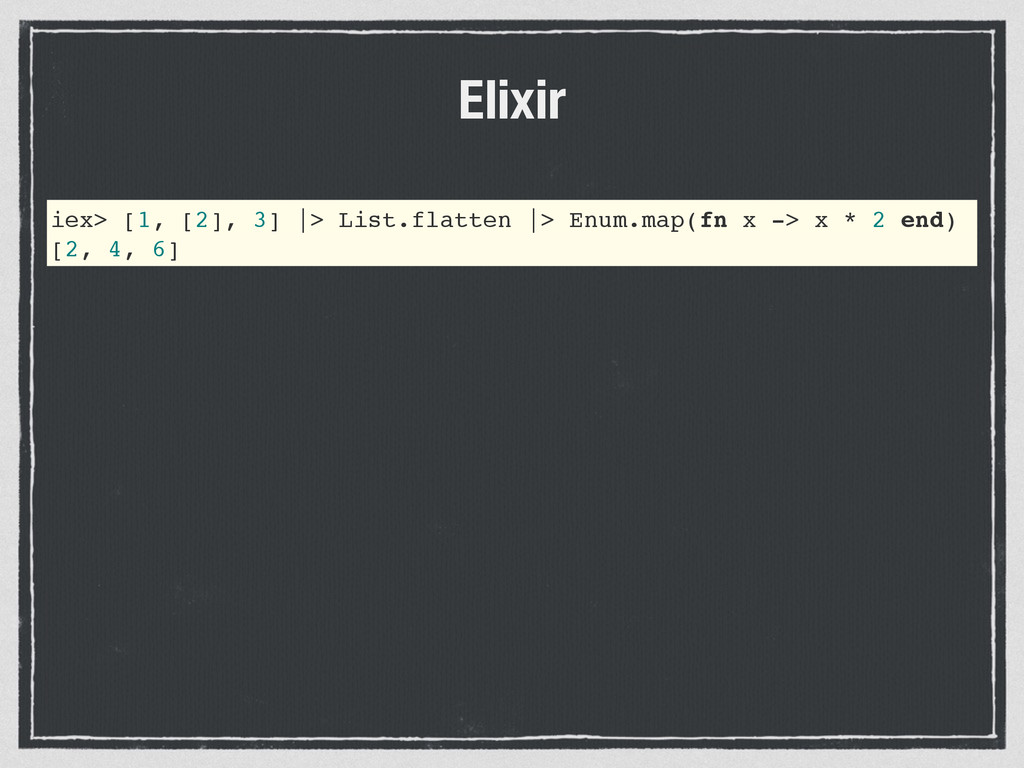 iex> [1, [2], 3] |> List.flatten |> Enum.map(fn...