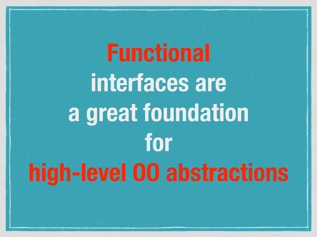 Functional interfaces are a great foundation fo...