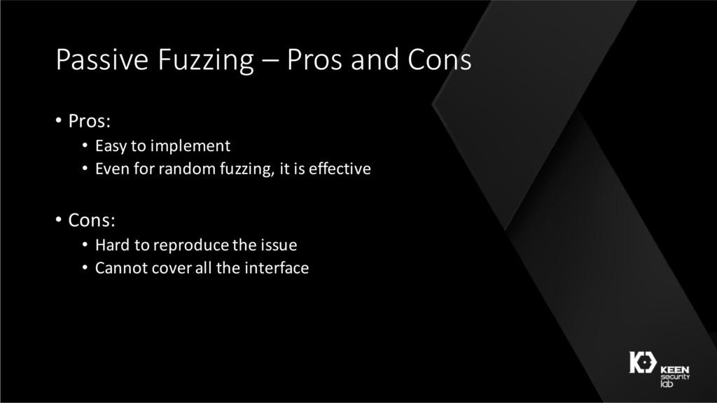 Passive Fuzzing – Pros and Cons • Pros: • Easy ...