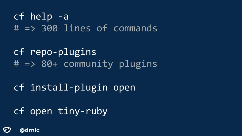@drnic cf help -a # => 300 lines of commands cf...