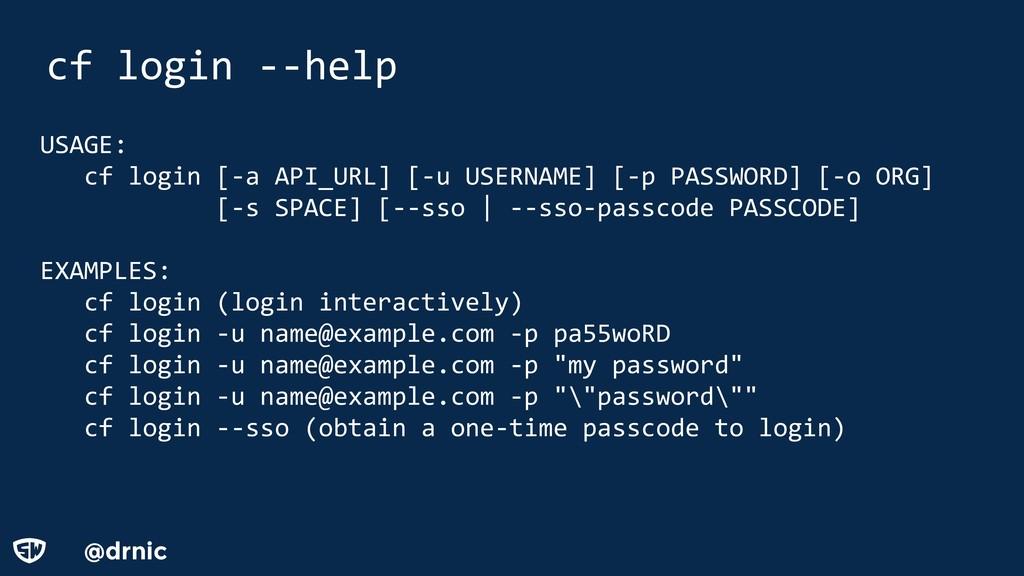 @drnic cf login --help USAGE: cf login [-a API_...